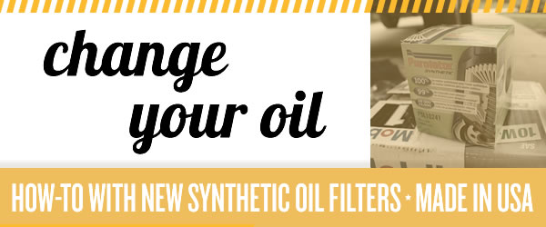 Change your oil using new synthetic oil filters