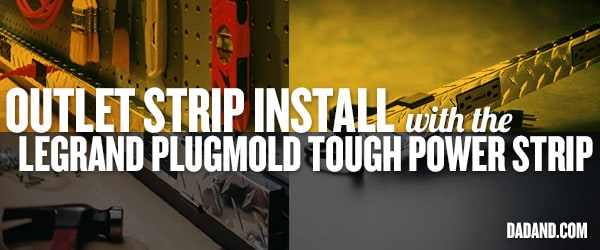 Installing a Legrand Plugmold Tough Power Strip | dadand.com ...